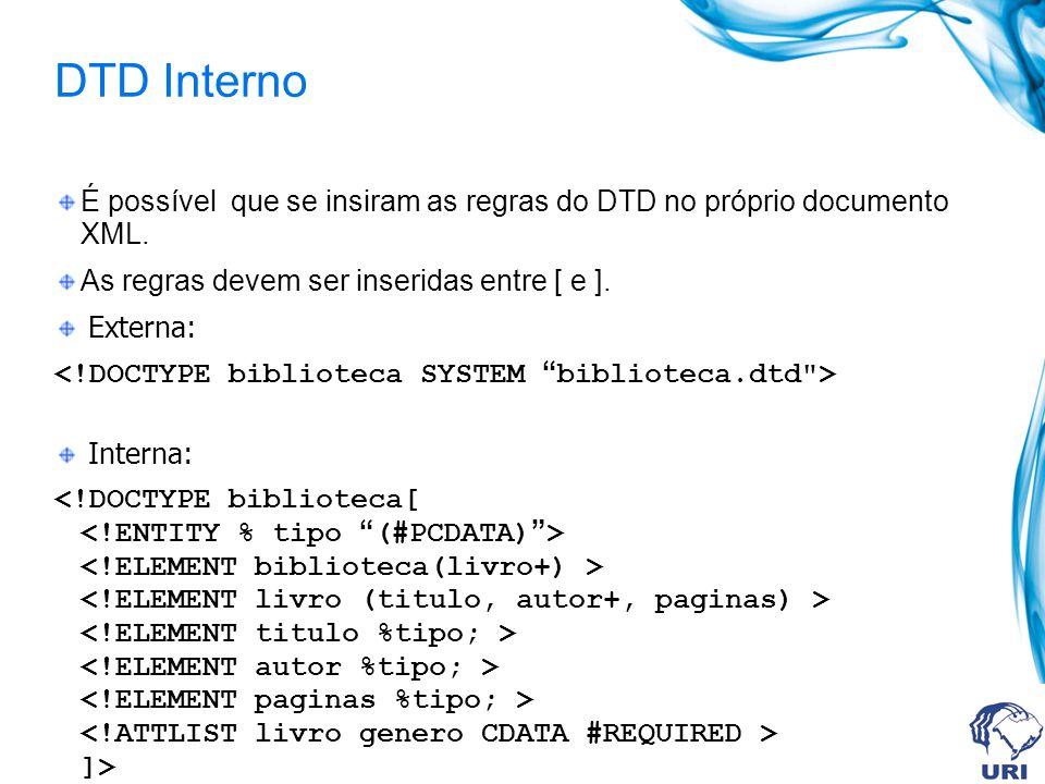 DTD Interno É possível que se insiram as regras do DTD no próprio documento XML. As regras devem ser inseridas entre [ e ].